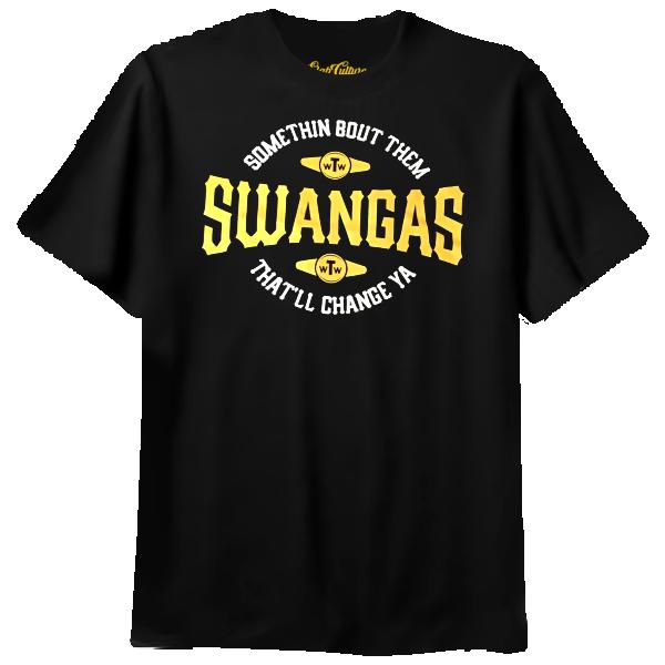 Somethin Bout Them Swangas That'll Change Ya T-shirt
